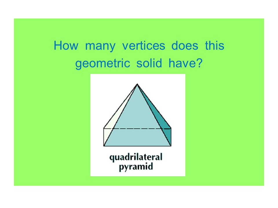 How many vertices does this geometric solid have