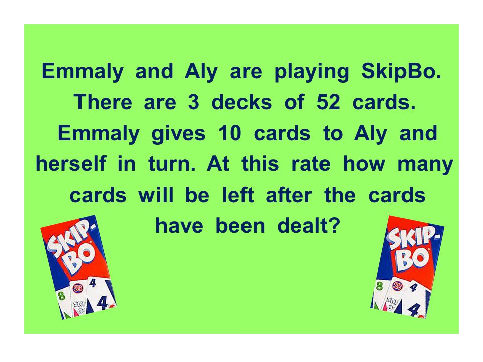 Emmaly and Aly are playing SkipBo. There are 3 decks of 52 cards.