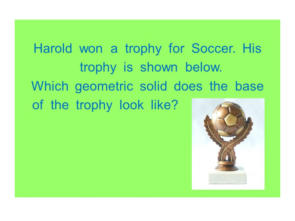 Harold won a trophy for Soccer. His trophy is shown below