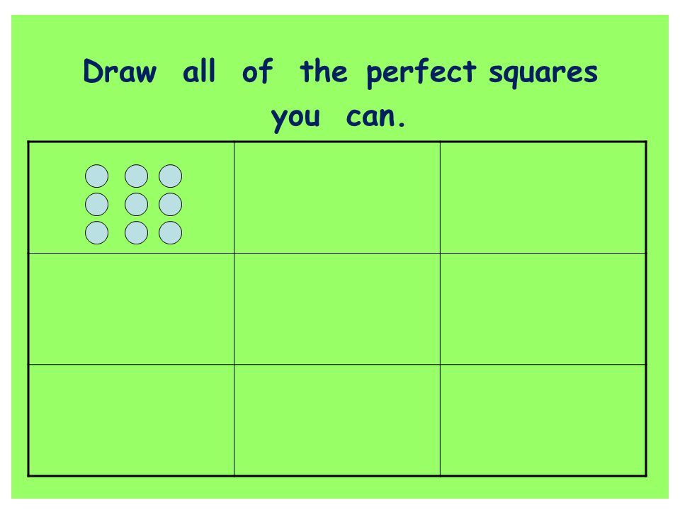 Draw all of the perfect squares