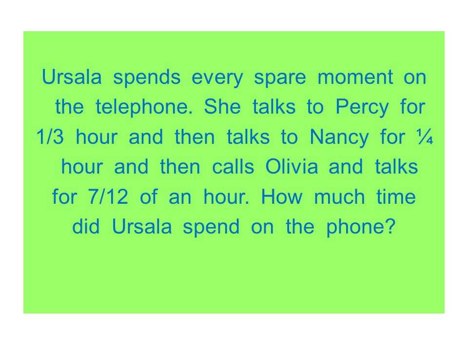 Ursala spends every spare moment on the telephone