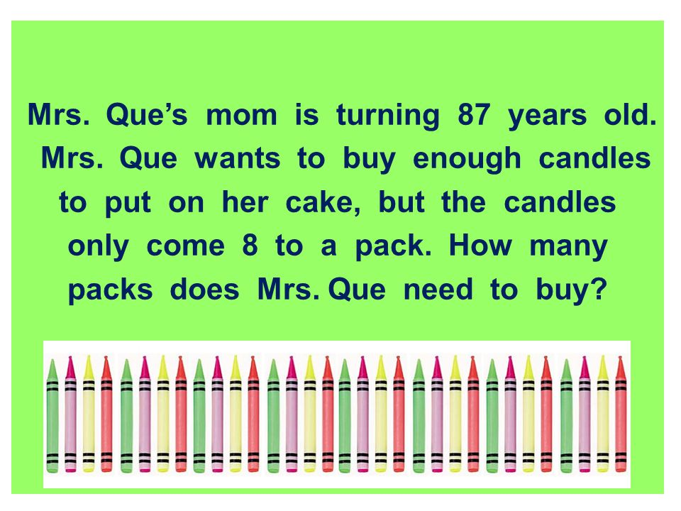 Mrs. Que's mom is turning 87 years old.