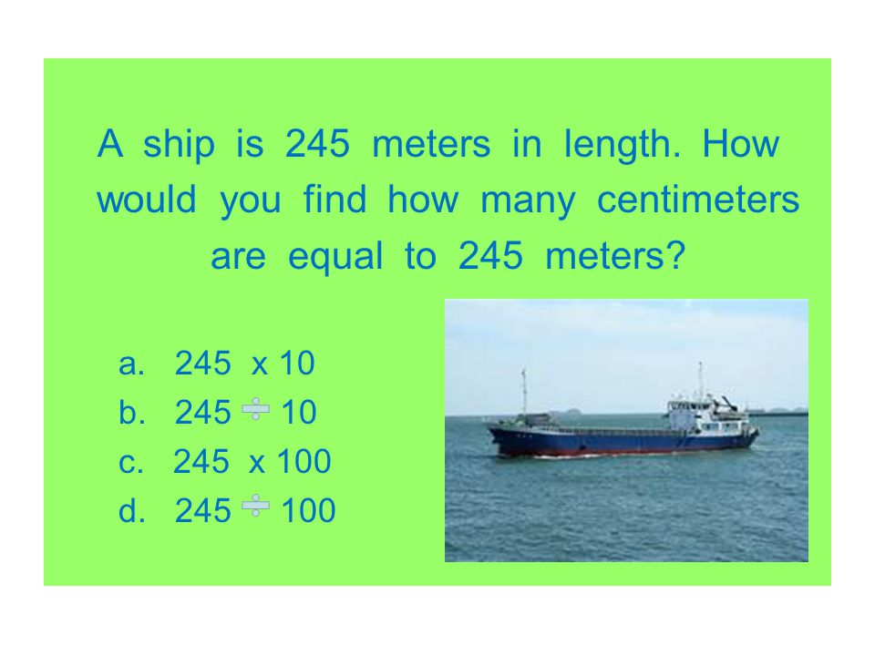 A ship is 245 meters in length. How
