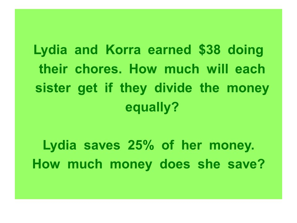Lydia and Korra earned $38 doing their chores