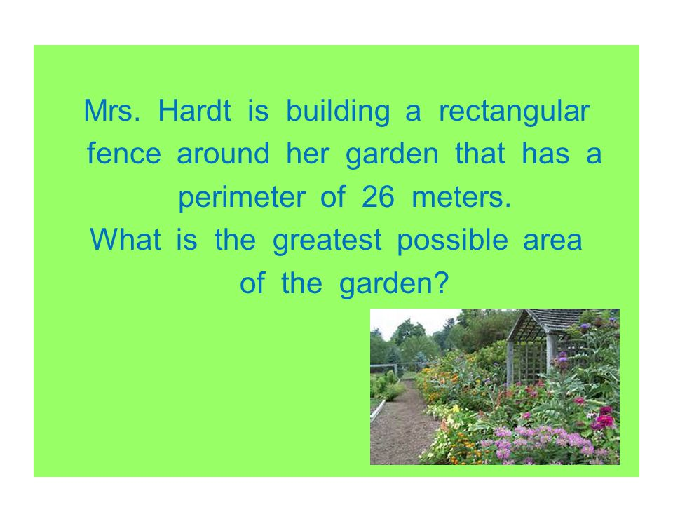 Mrs. Hardt is building a rectangular fence around her garden that has a perimeter of 26 meters.