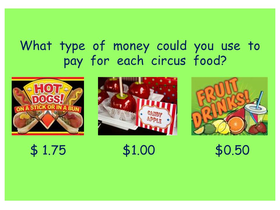 What type of money could you use to pay for each circus food