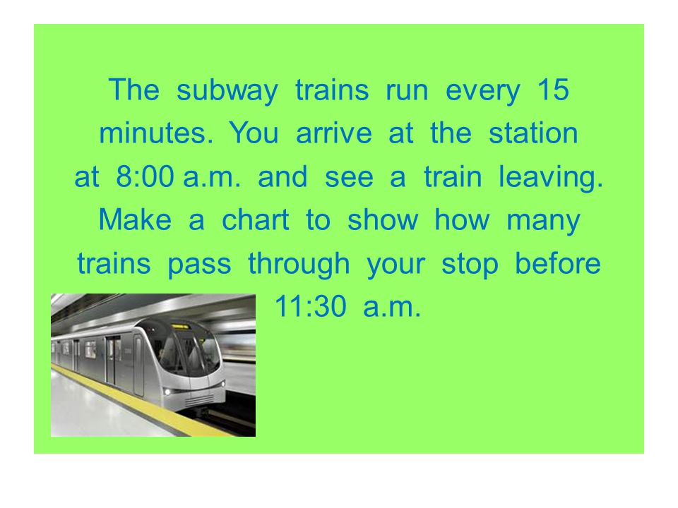 The subway trains run every 15 minutes