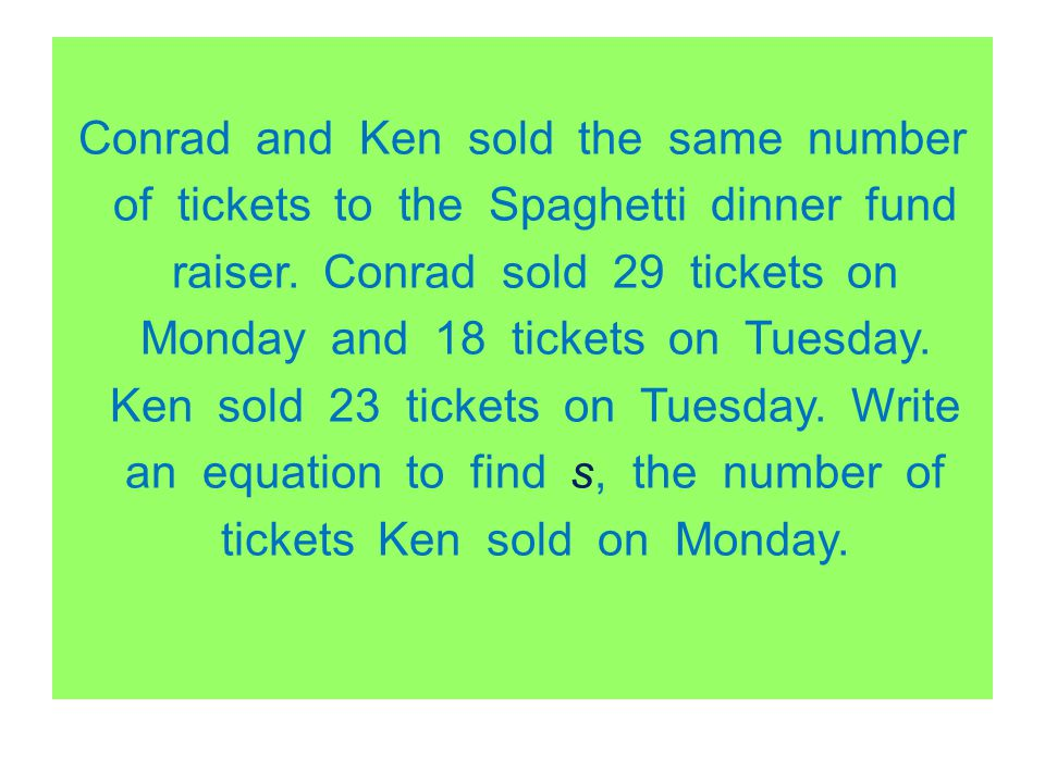 Conrad and Ken sold the same number of tickets to the Spaghetti dinner fund raiser.