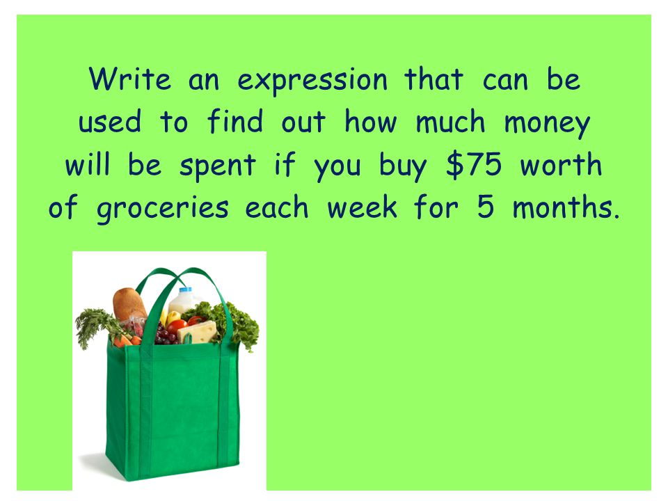 Write an expression that can be used to find out how much money