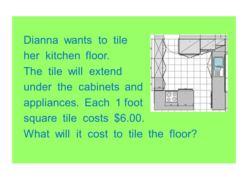 Dianna wants to tile her kitchen floor