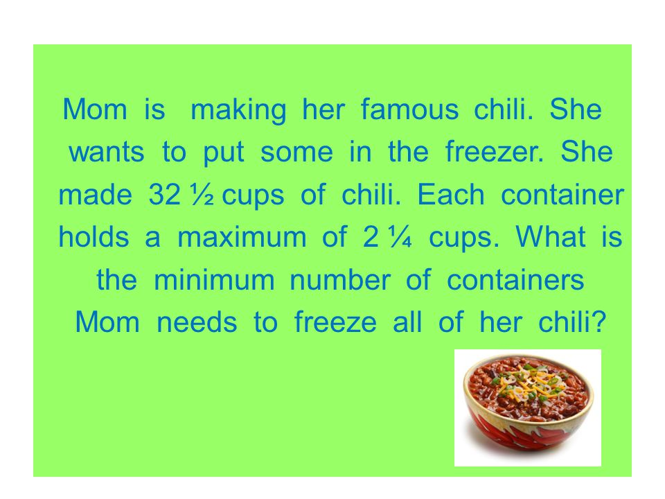 Mom is making her famous chili. She wants to put some in the freezer