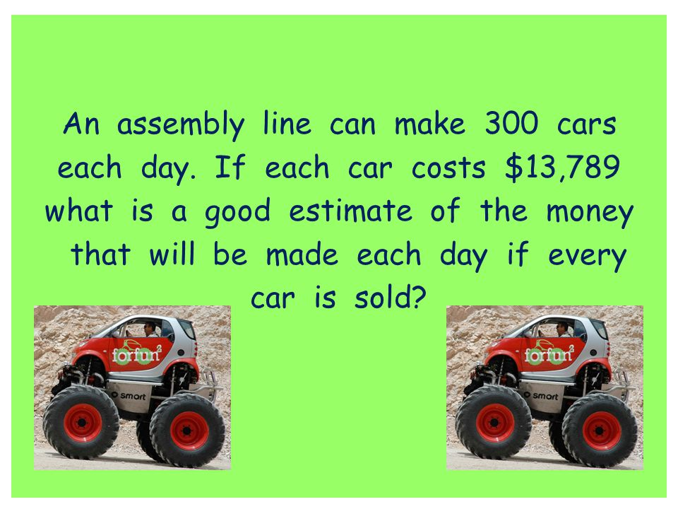 An assembly line can make 300 cars each day. If each car costs $13,789