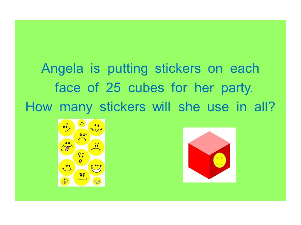 Angela is putting stickers on each face of 25 cubes for her party