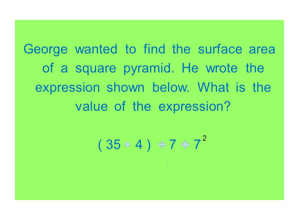 George wanted to find the surface area of a square pyramid