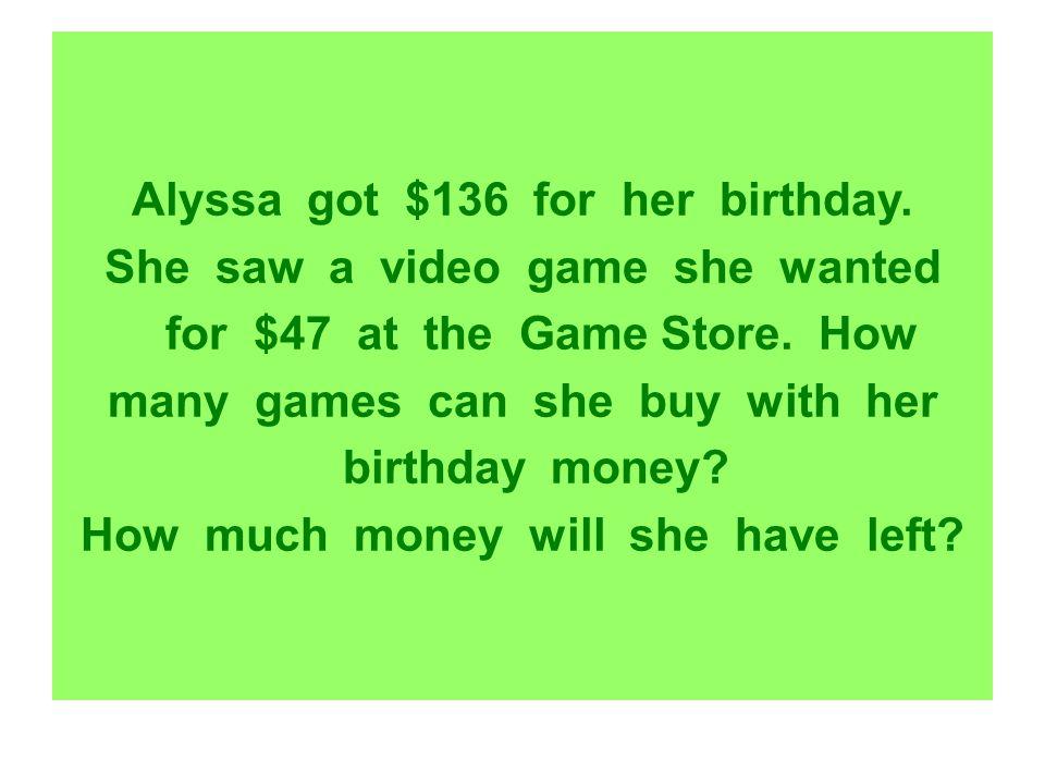 Alyssa got $136 for her birthday