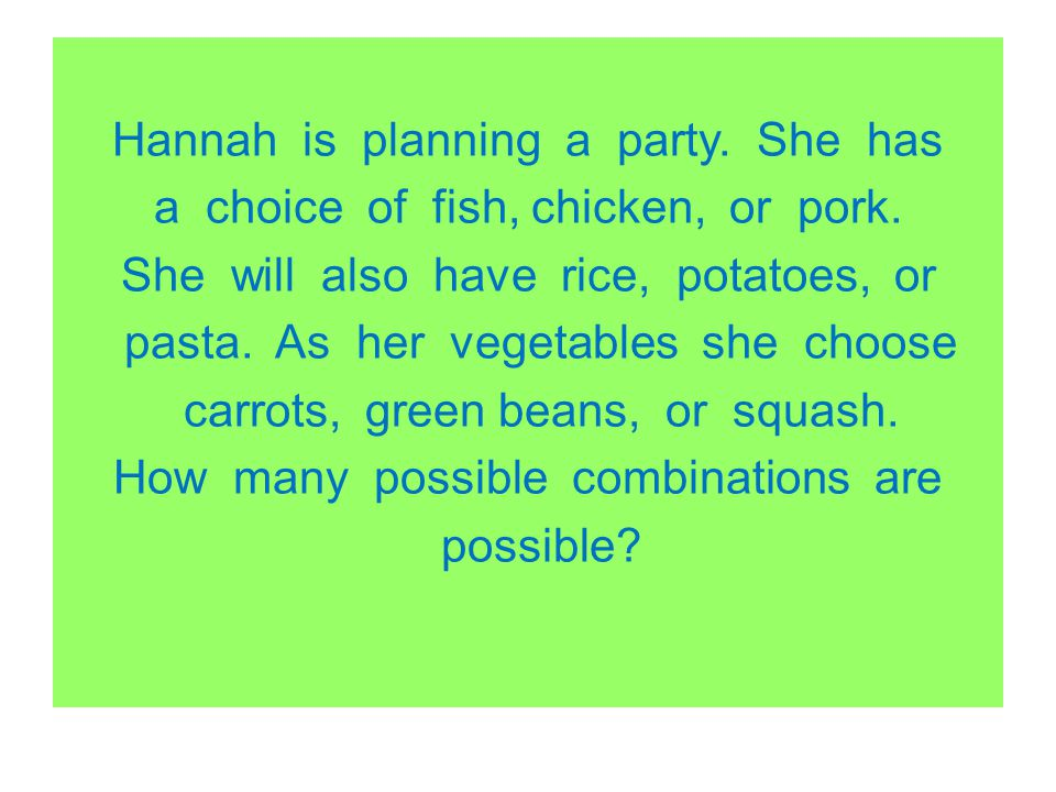 Hannah is planning a party. She has a choice of fish, chicken, or pork
