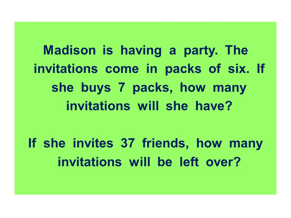 Madison is having a party. The invitations come in packs of six