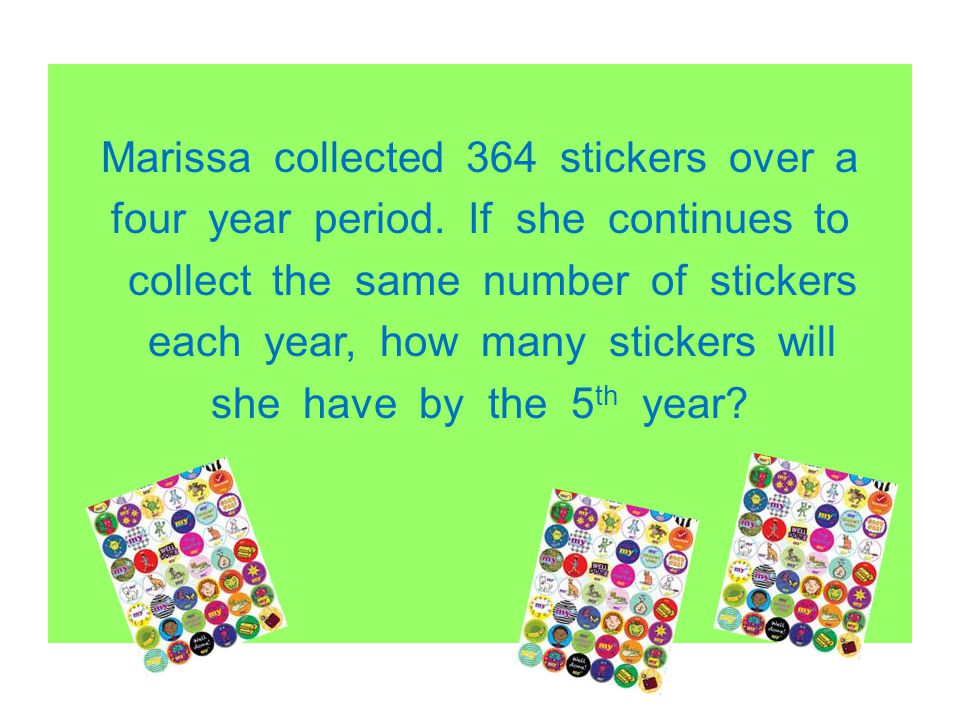 Marissa collected 364 stickers over a four year period