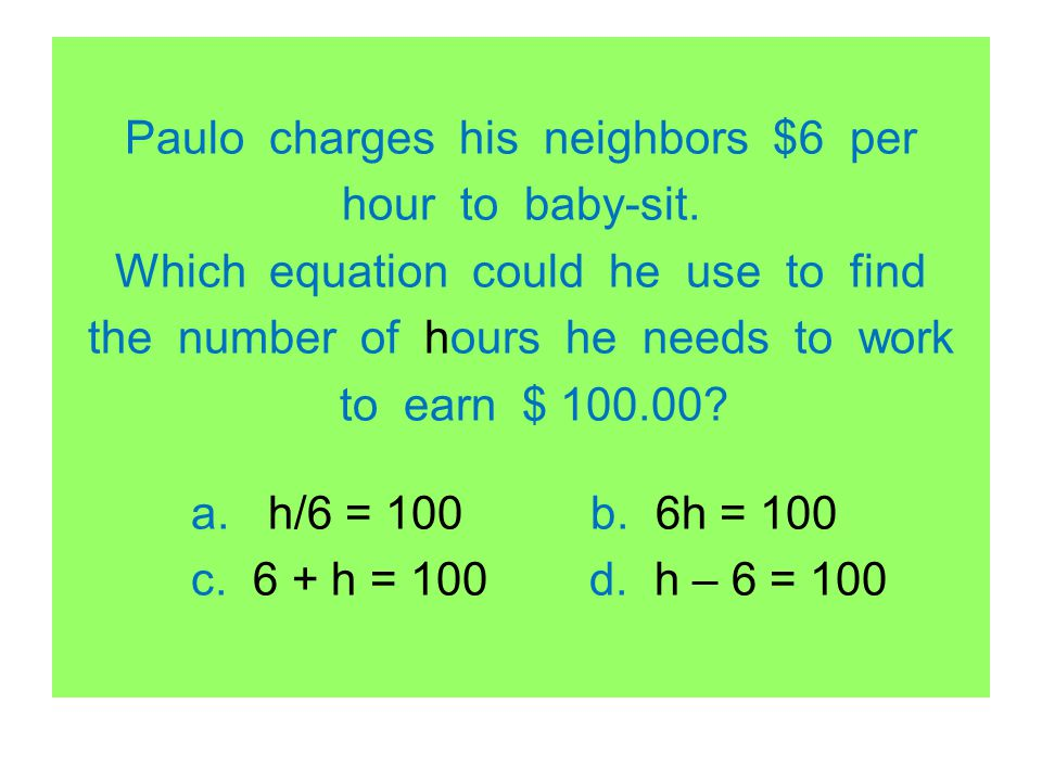 Paulo charges his neighbors $6 per hour to baby-sit
