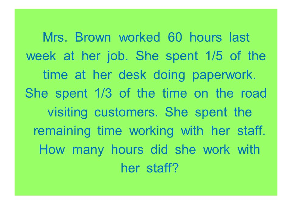 Mrs. Brown worked 60 hours last week at her job