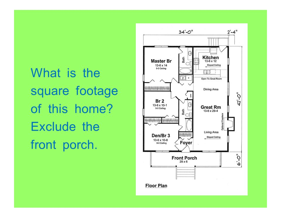 What is the square footage of this home Exclude the front porch.