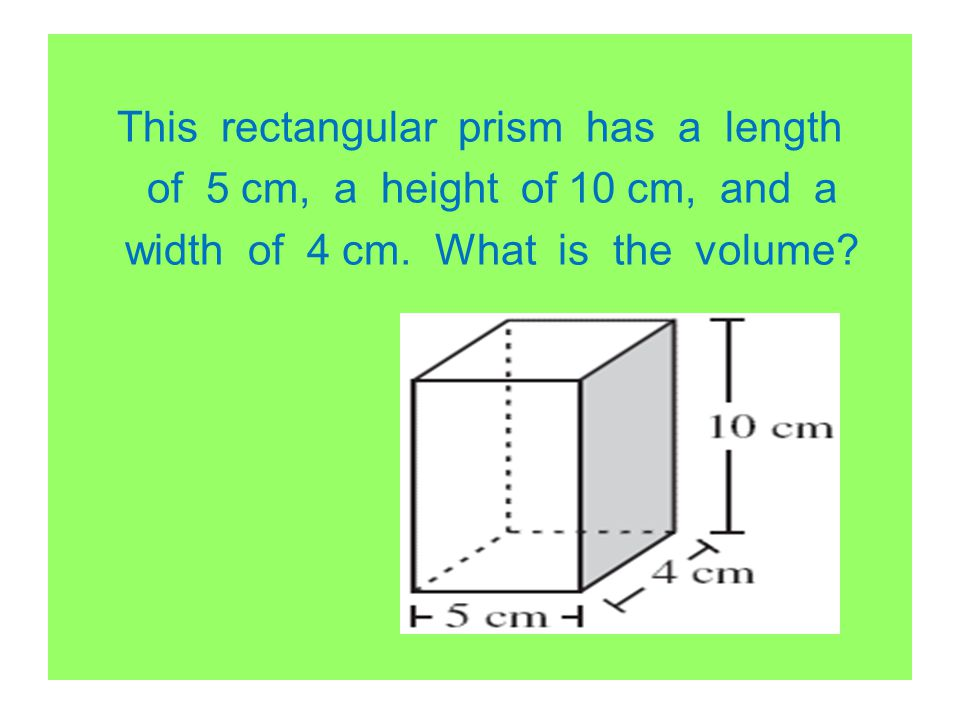 This rectangular prism has a length of 5 cm, a height of 10 cm, and a width of 4 cm.