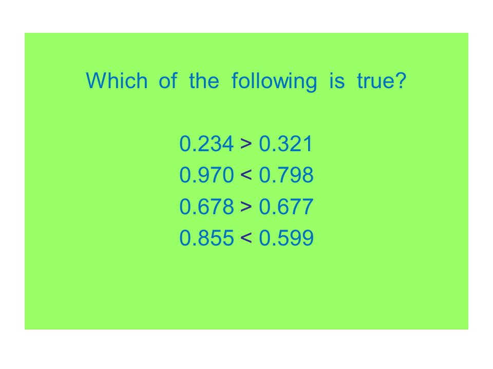 Which of the following is true. 234 > 0. 321 0. 970 < 0. 798 0