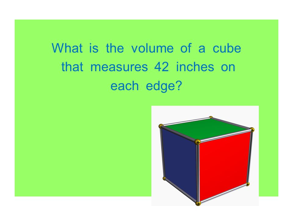 What is the volume of a cube that measures 42 inches on each edge