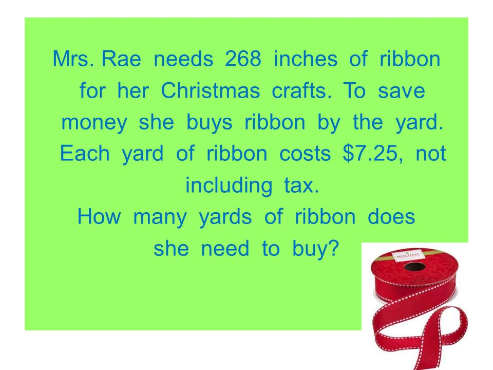 Mrs. Rae needs 268 inches of ribbon for her Christmas crafts