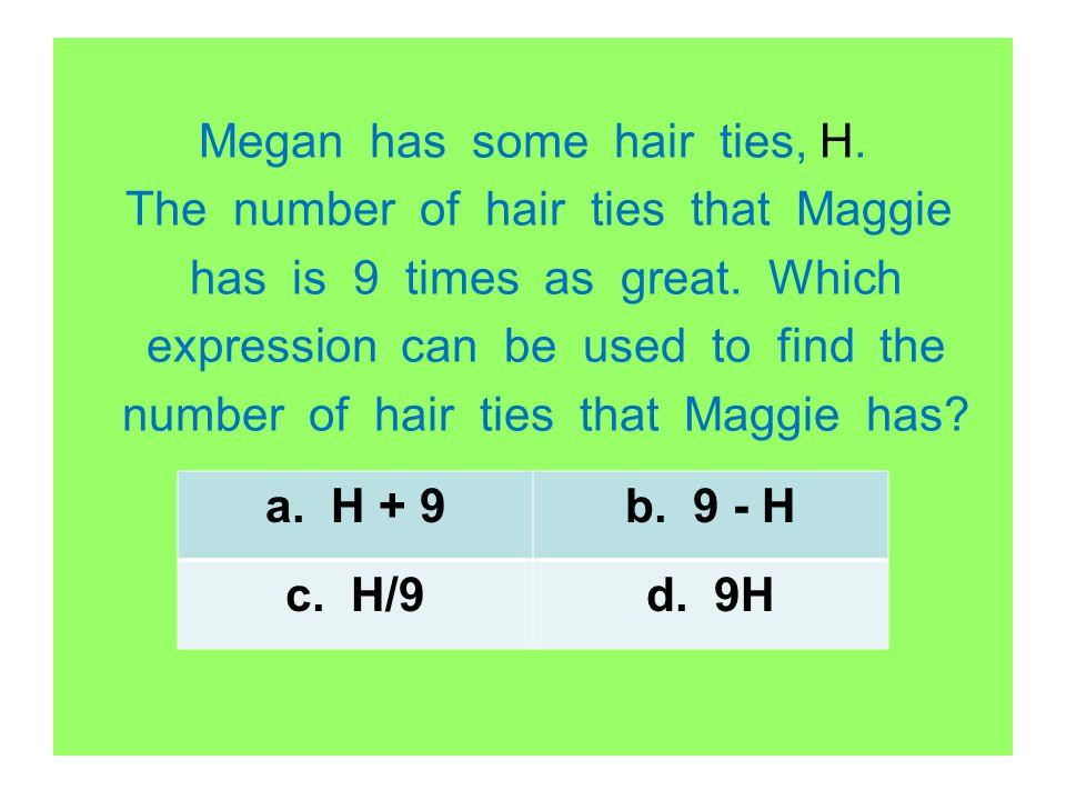 Megan has some hair ties, H