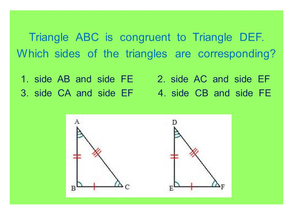 Triangle ABC is congruent to Triangle DEF.