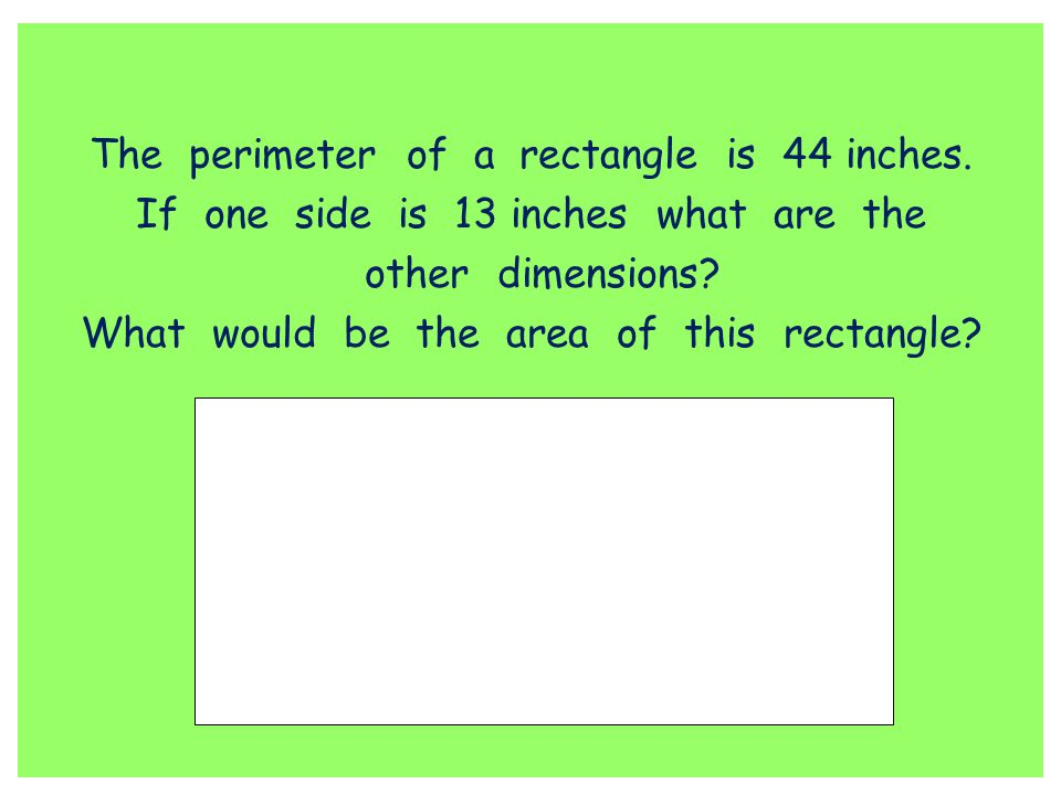 The perimeter of a rectangle is 44 inches.