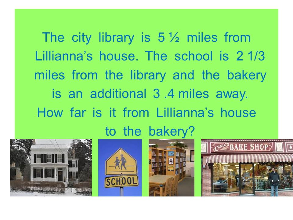 The city library is 5 ½ miles from Lillianna's house