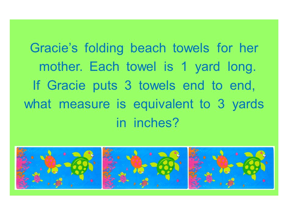 Gracie's folding beach towels for her mother. Each towel is 1 yard long.
