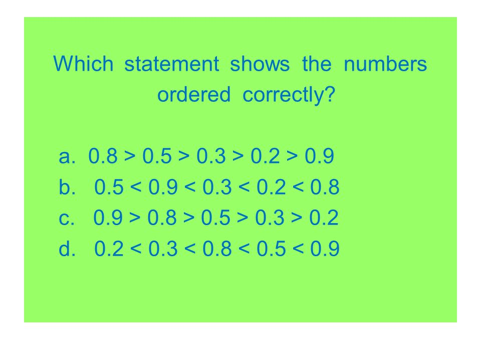 Which statement shows the numbers ordered correctly. a. 8 > 0