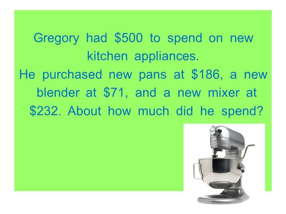 Gregory had $500 to spend on new kitchen appliances