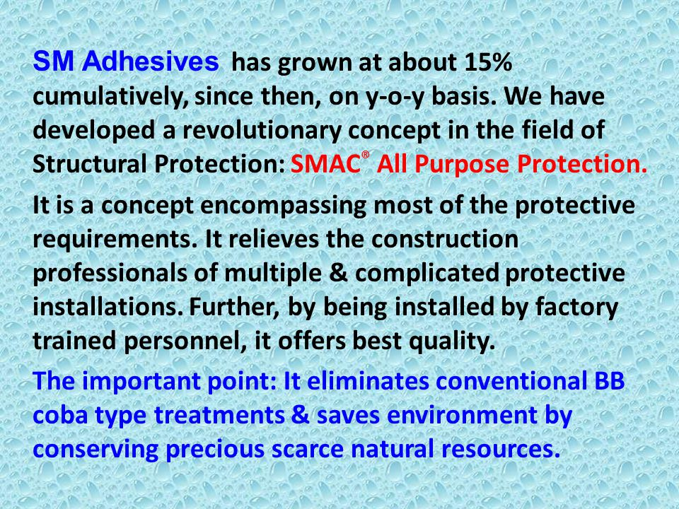 SM Adhesives has grown at about 15% cumulatively, since then, on y-o-y basis.