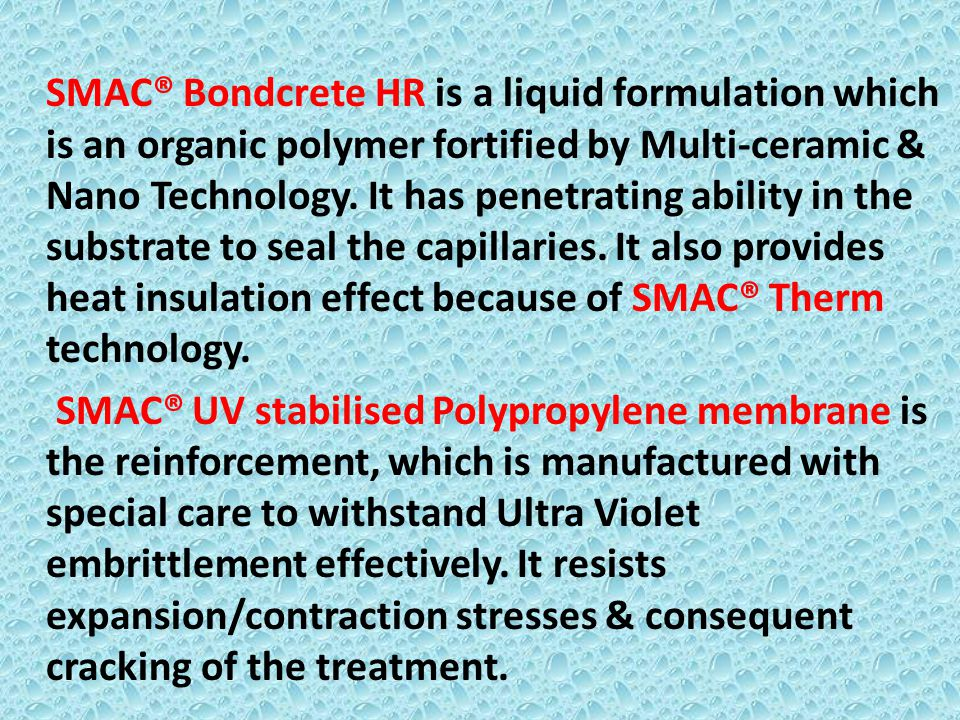 SMAC® Bondcrete HR is a liquid formulation which is an organic polymer fortified by Multi-ceramic & Nano Technology.