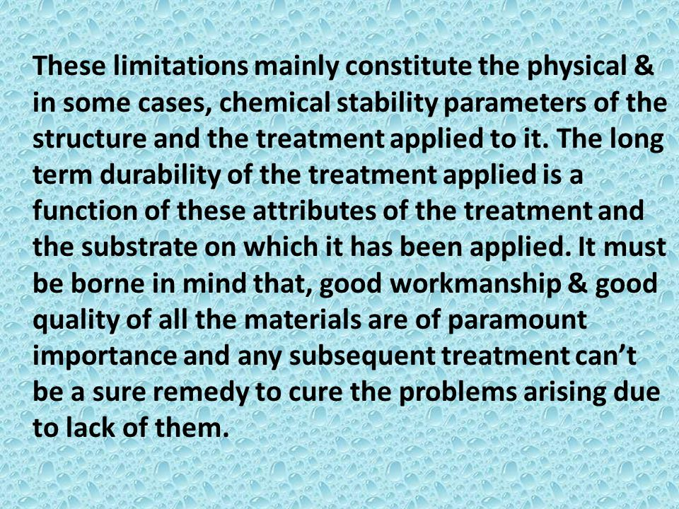 These limitations mainly constitute the physical & in some cases, chemical stability parameters of the structure and the treatment applied to it.