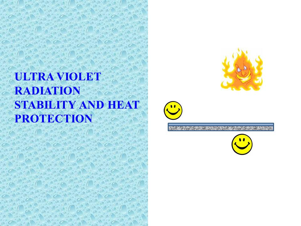 ULTRA VIOLET RADIATION STABILITY AND HEAT PROTECTION