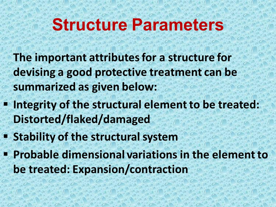 Structure Parameters The important attributes for a structure for devising a good protective treatment can be summarized as given below: