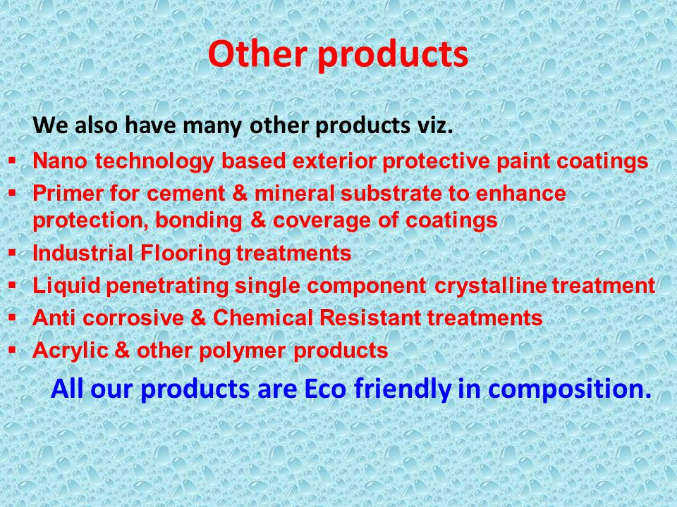 All our products are Eco friendly in composition.