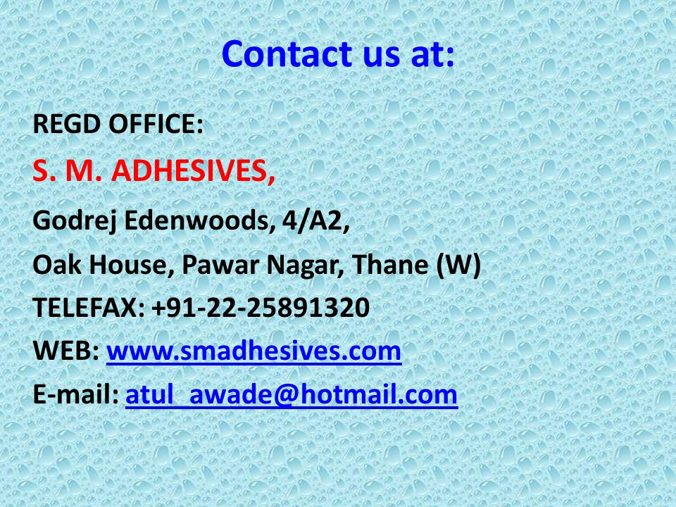 Contact us at: Godrej Edenwoods, 4/A2, REGD OFFICE: S. M. ADHESIVES,