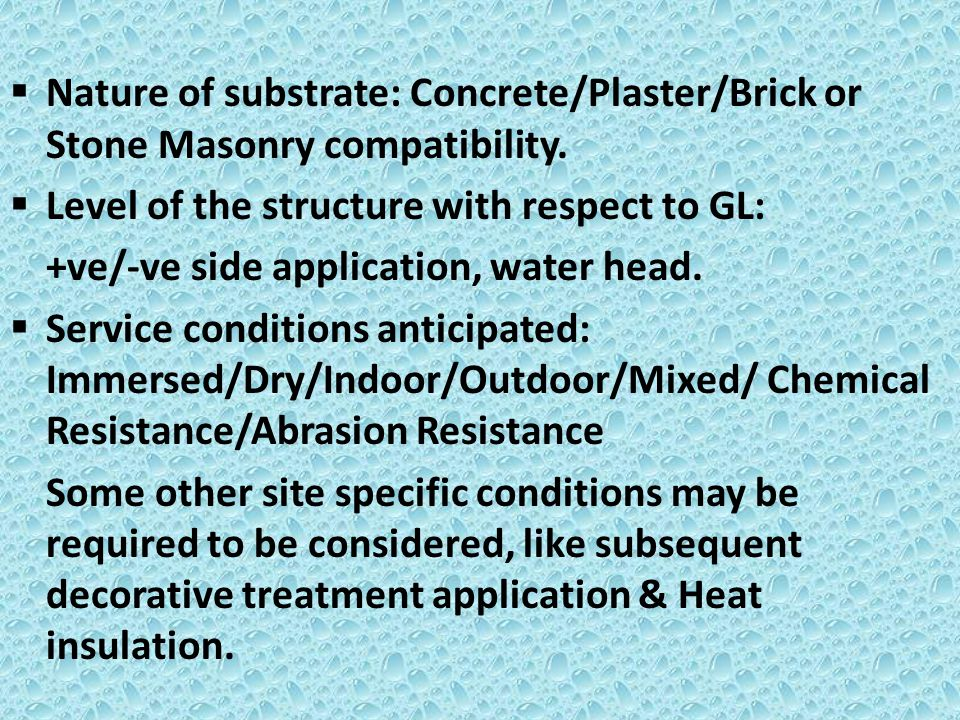 Nature of substrate: Concrete/Plaster/Brick or Stone Masonry compatibility.