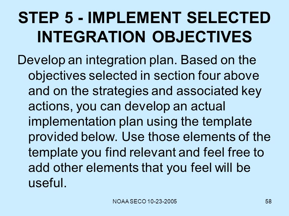 STEP 5 - IMPLEMENT SELECTED INTEGRATION OBJECTIVES