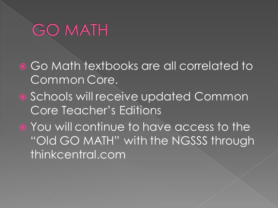 GO MATH Go Math textbooks are all correlated to Common Core.