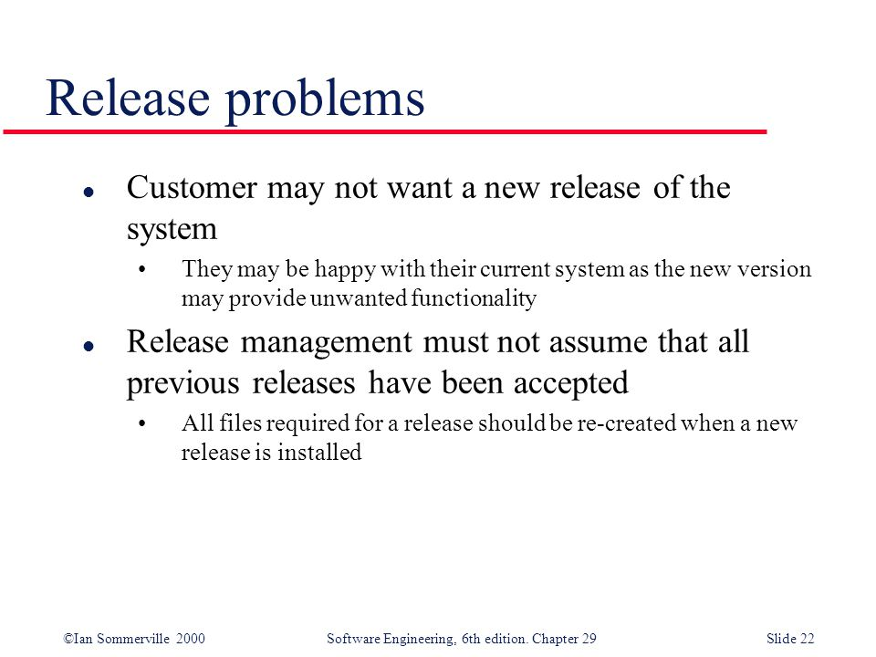 Release problems Customer may not want a new release of the system