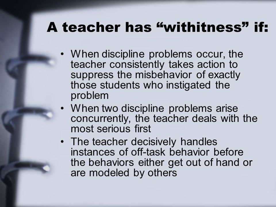 A teacher has withitness if: