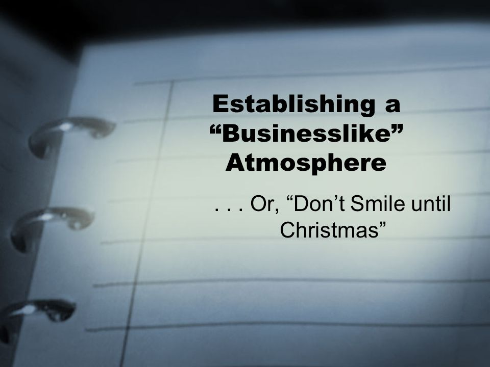 Establishing a Businesslike Atmosphere