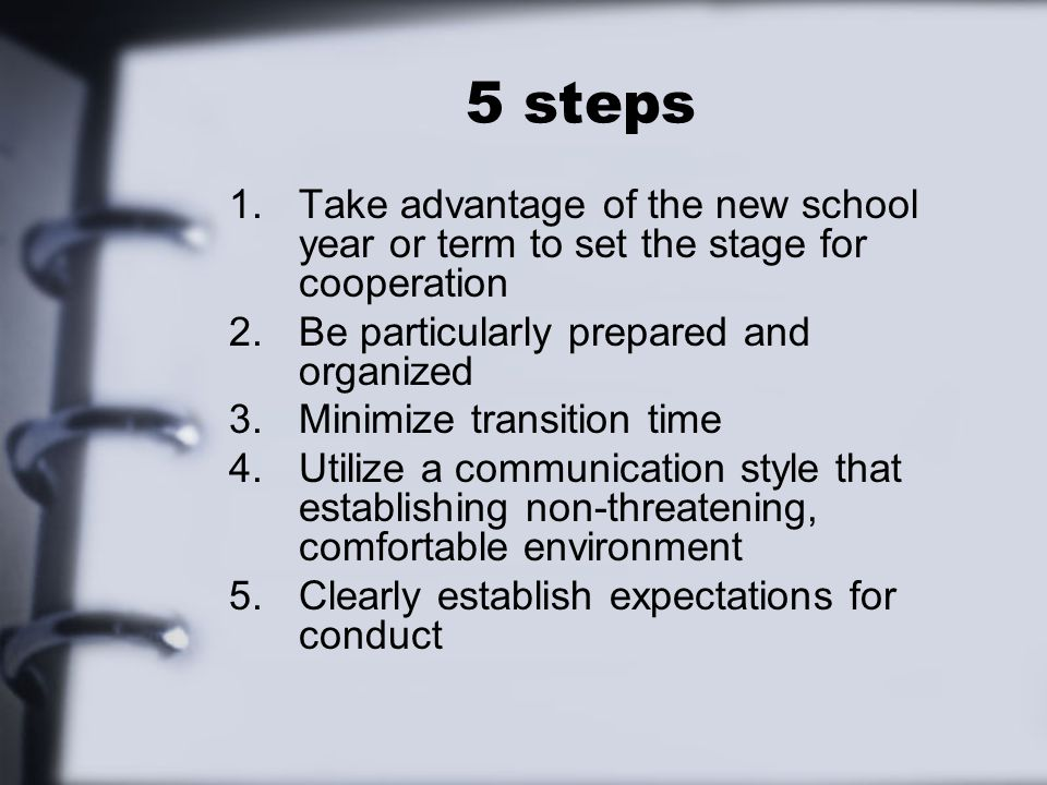 5 steps Take advantage of the new school year or term to set the stage for cooperation. Be particularly prepared and organized.